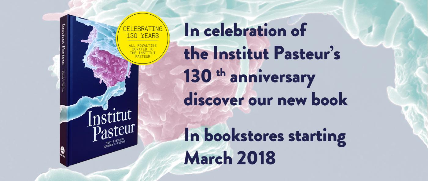 In celebration of the Institut Pasteur's 130th anniversary Discover our new book
