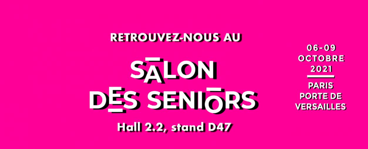 RETROUVEZ-NOUS AU SALON DES SENIORS, HALL 2.2 STAND D47